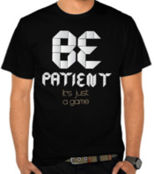 Be Patient - Its Just A Game