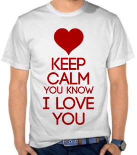 Keep Calm You Know I Love You