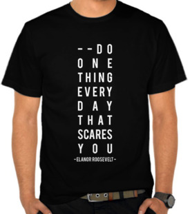 Do One Thing That Scare You - Elanor Roosevelt