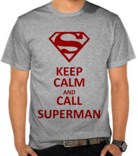 Keep Calm And Call Superman