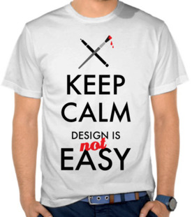 Keep Calm Design Is Not Easy