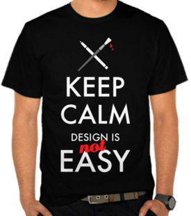 Keep Calm Design Is Not Easy 2