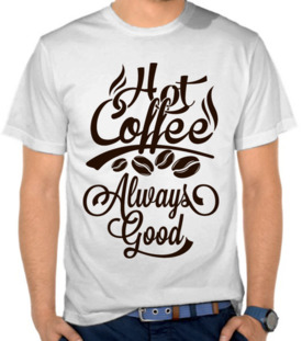 Hot Coffee Always Good
