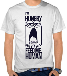 I'm Hungry - Feed Me Human