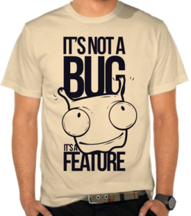 It's not a Bug, Its a Feature